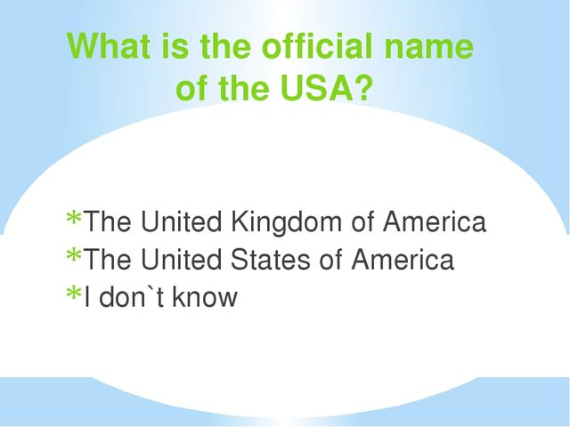 What is the official name of the USA? The United Kingdom of America The Unite...