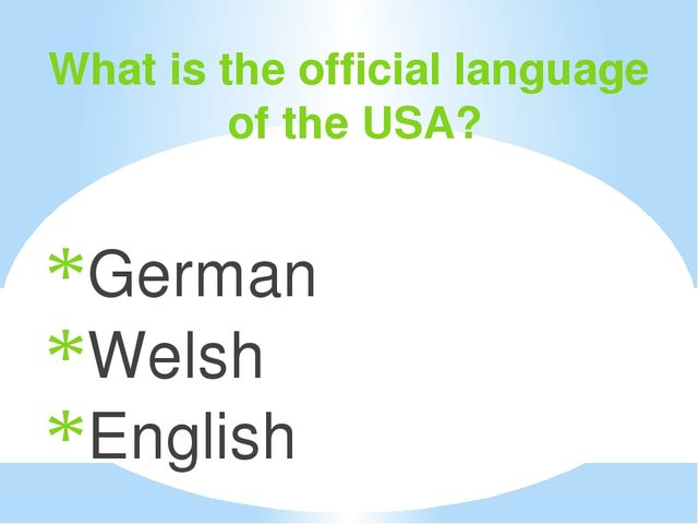 What is the official language of the USA? German Welsh English