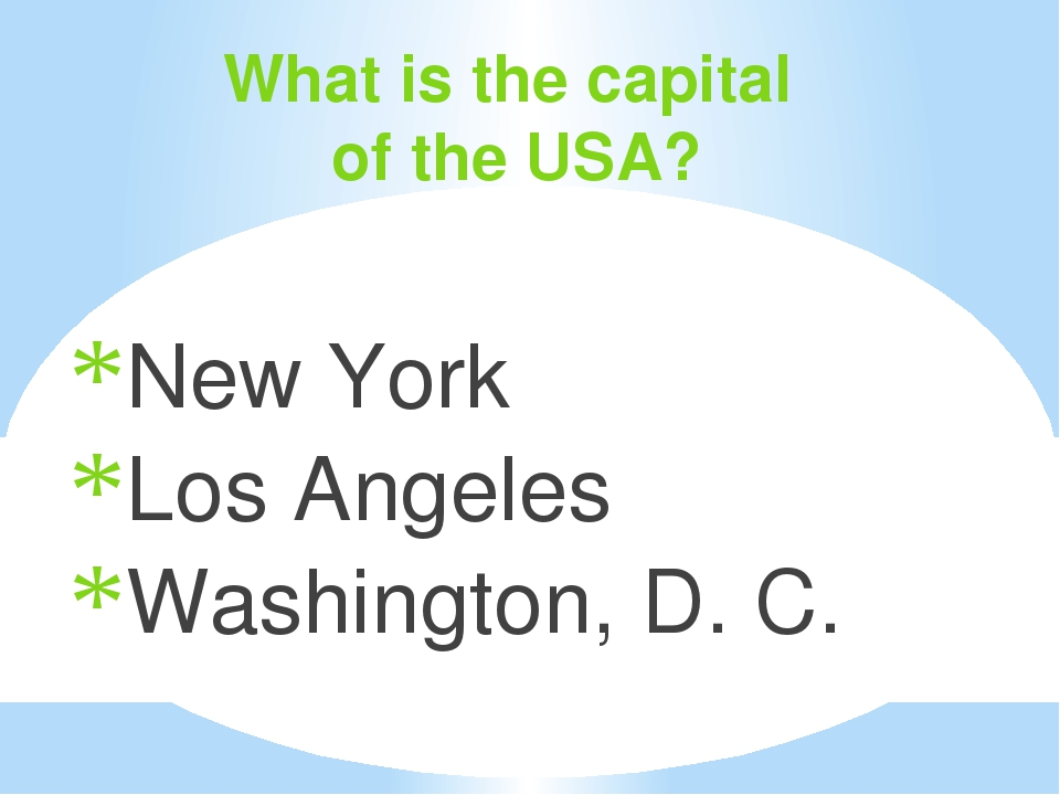 What is the capital of the USA? New York Los Angeles Washington, D. C.