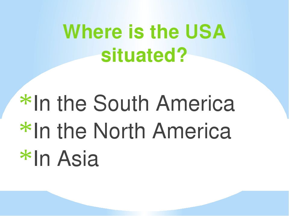 Where is the USA situated? In the South America In the North America In Asia