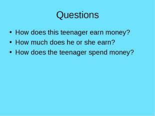 Questions How does this teenager earn money? How much does he or she earn? Ho