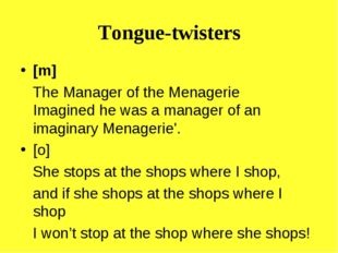 Tongue-twisters [m] The Manager of the Menagerie Imagined he was a manager of