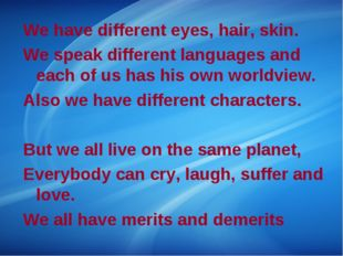 We have different eyes, hair, skin. We speak different languages and each of