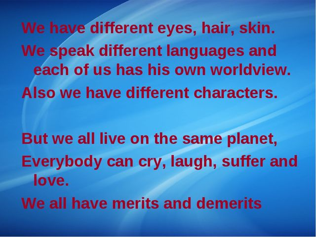 We have different eyes, hair, skin. We speak different languages and each of...