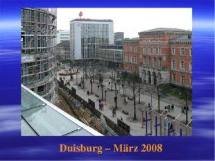 Duisburg – März 2008
