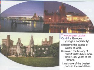 The youngest capital Cardiff is Europe's youngest capital city! It became th