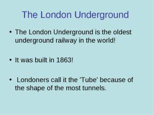 The London Underground The London Underground is the oldest underground railw