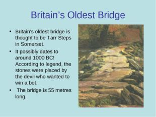 Britain's Oldest Bridge Britain's oldest bridge is thought to be Tarr Steps i