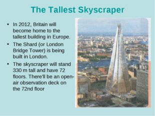 The Tallest Skyscraper In 2012, Britain will become home to the tallest build