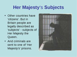 Her Majesty's Subjects Other countries have 'citizens'. But in Britain people