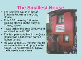 The Smallest House The smallest house in Great Britain is known as the Quay H