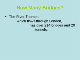 How Many Bridges? The River Thames, which flows through London, has over 214