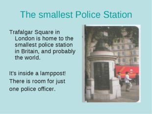 The smallest Police Station Trafalgar Square in London is home to the smalles