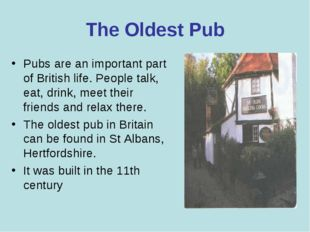The Oldest Pub Pubs are an important part of British life. People talk, eat,