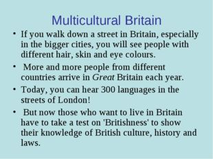 Multicultural Britain If you walk down a street in Britain, especially in the