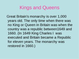 Kings and Queens Great Britain's monarchy is over 1,000 years old. The only t