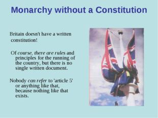 Monarchy without a Constitution Britain doesn't have a written constitution!