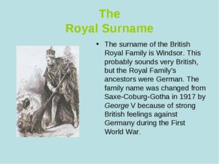 The Royal Surname The surname of the British Royal Family is Windsor. This pr