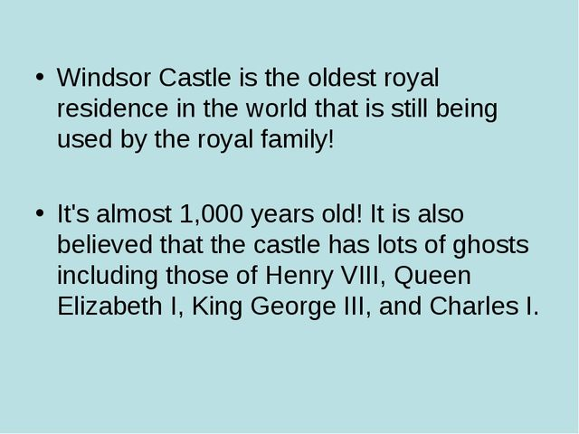 Windsor Castle is the oldest royal residence in the world that is still being...
