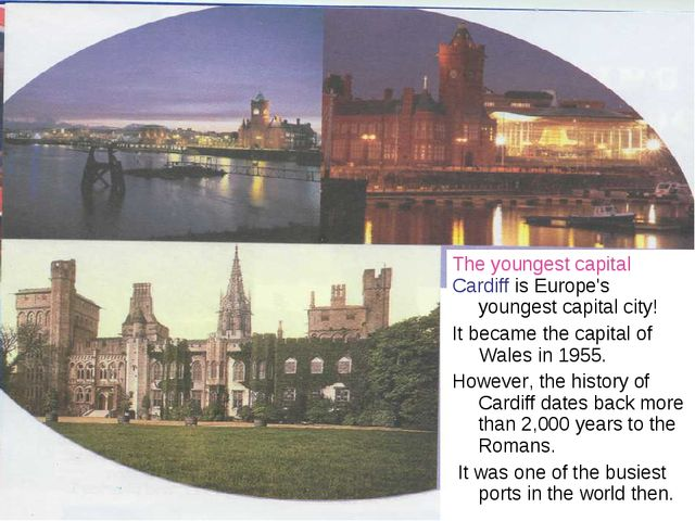 The youngest capital Cardiff is Europe's youngest capital city! It became th...