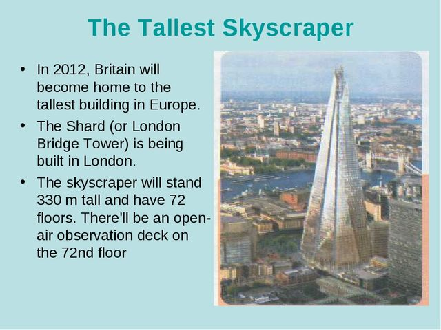 The Tallest Skyscraper In 2012, Britain will become home to the tallest build...