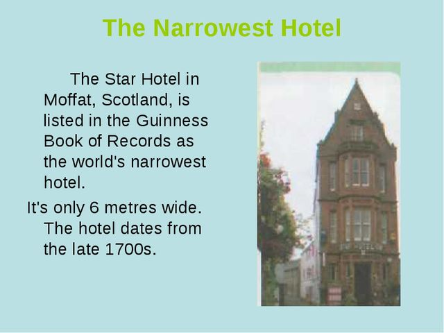 The Narrowest Hotel The Star Hotel in Moffat, Scotland, is listed in the Guin...