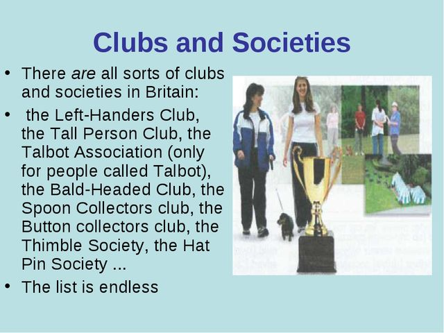Clubs and Societies There are all sorts of clubs and societies in Britain: th...