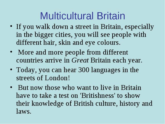 Multicultural Britain If you walk down a street in Britain, especially in the...