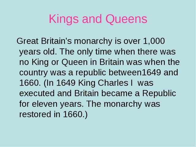 Kings and Queens Great Britain's monarchy is over 1,000 years old. The only t...