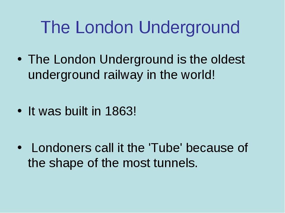The London Underground The London Underground is the oldest underground railw...