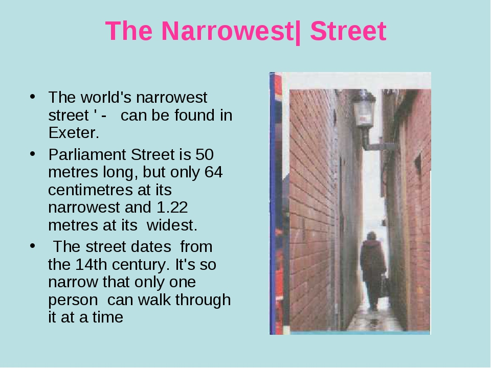 The Narrowest| Street The world's narrowest street ' - can be found in Exeter...