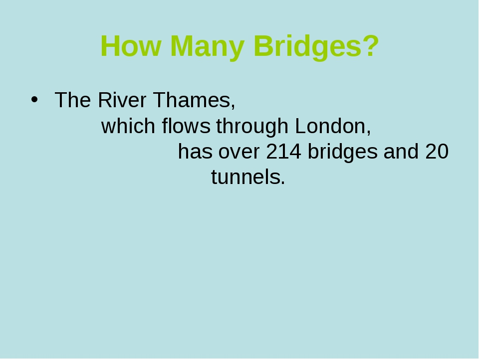 How Many Bridges? The River Thames, which flows through London, has over 214...
