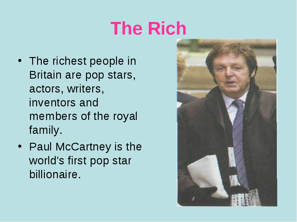 The Rich The richest people in Britain are pop stars, actors, writers, invent...