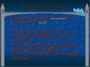 Buckingham Palace The Duke of Buckingham has built the palace in 1703. King G