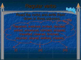 Regular verbs Read the verbs and write them down in three columns: