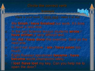 Circle the correct verb We finish / have finished our work. It's time to have