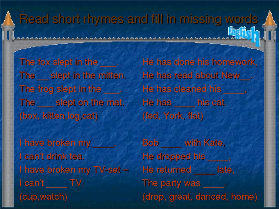 Read short rhymes and fill in missing words The fox slept in the ___. The __...