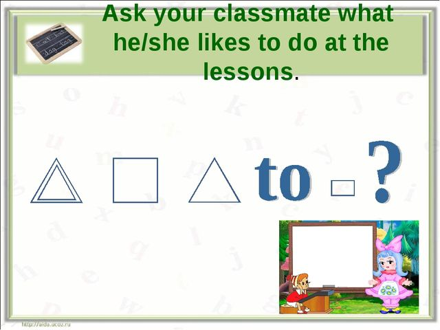 Ask your classmate what he/she likes to do at the lessons.