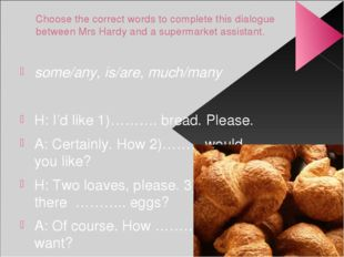 Choose the correct words to complete this dialogue between Mrs Hardy and a su