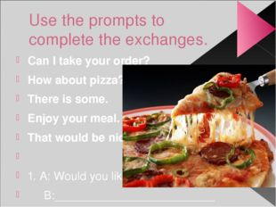 Use the prompts to complete the exchanges. Can I take your order? How about p