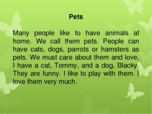 Pets Many people like to have animals at home. We call them pets. People can