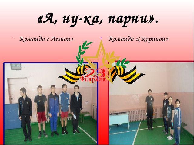«А, ну-ка, парни». Команда « Легион» Команда «Скорпион» Матюшкина А.В. http:/...