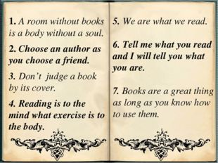 1. A room without books is a body without a soul. 2. Choose an author as you