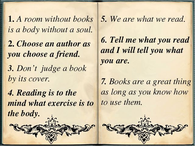 1. A room without books is a body without a soul. 2. Choose an author as you...