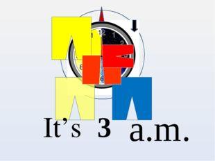 a.m. It's 3