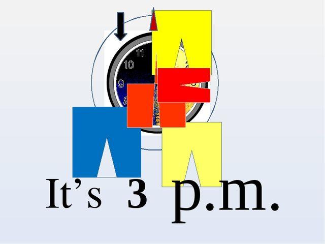 p.m. It's 3