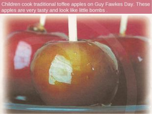 Children cook traditional toffee apples on Guy Fawkes Day. These apples are v