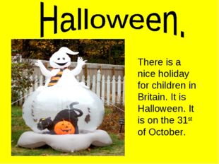 There is a nice holiday for children in Britain. It is Halloween. It is on th
