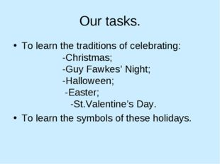 Our tasks. To learn the traditions of celebrating: -Christmas; -Guy Fawkes' N