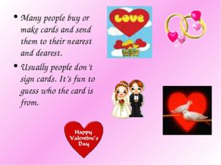 Many people buy or make cards and send them to their nearest and dearest. Usu